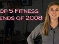 Top Fitness Trends 2008 - Year in Review