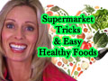 Supermarket Tricks and Easy Healthy Foods